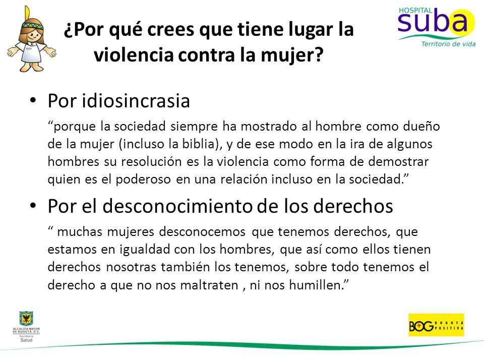 ¿Por qué crees que tiene lugar la violencia contra la mujer? Por idiosincrasia porque la sociedad siempre ha mostrado al hombre como dueño de la mujer