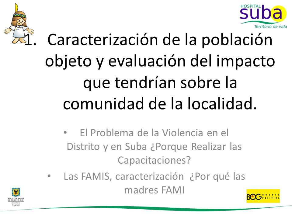 Las FAMIS en Suba Las 38 madres Fami de las dos asociaciones seleccionadas adelanta trabajo con mas o menos 456 personas entre (mujeres y niños).