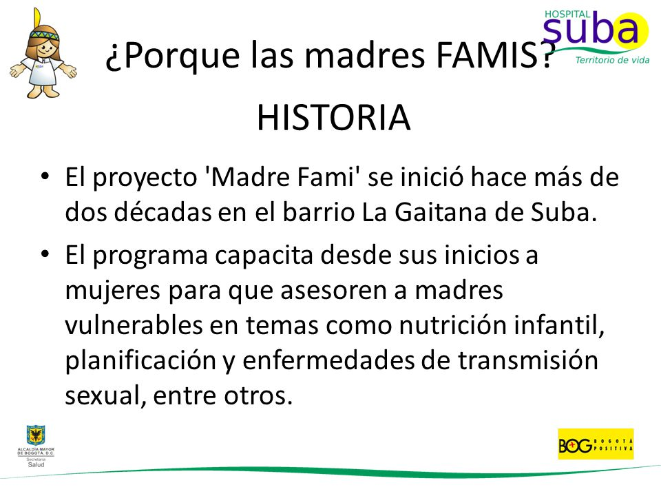 ¿Porque las madres FAMIS? El proyecto 'Madre Fami' se inició hace más de dos décadas en el barrio La Gaitana de Suba. El programa capacita desde sus i