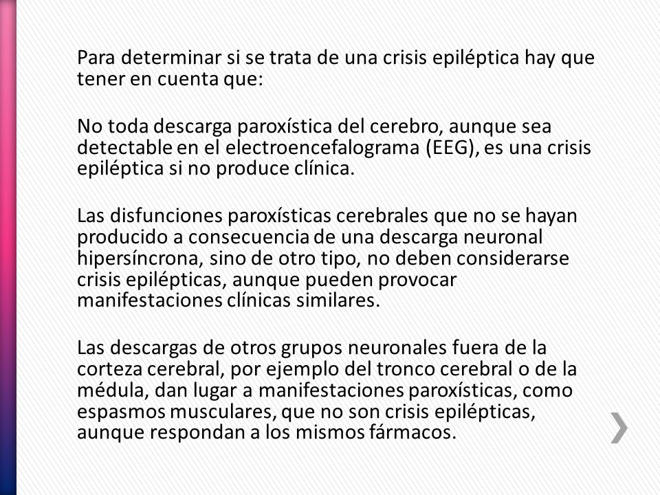 Para determinar si se trata de una crisis epiléptica hay que tener en cuenta que: No toda descarga paroxística del cerebro, aunque sea detectable en e