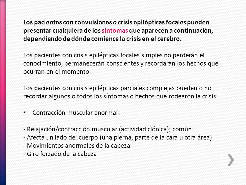 Los pacientes con convulsiones o crisis epilépticas focales pueden presentar cualquiera de los síntomas que aparecen a continuación, dependiendo de dó