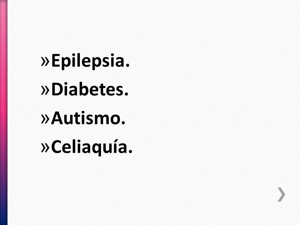 » Epilepsia. » Diabetes. » Autismo. » Celiaquía.