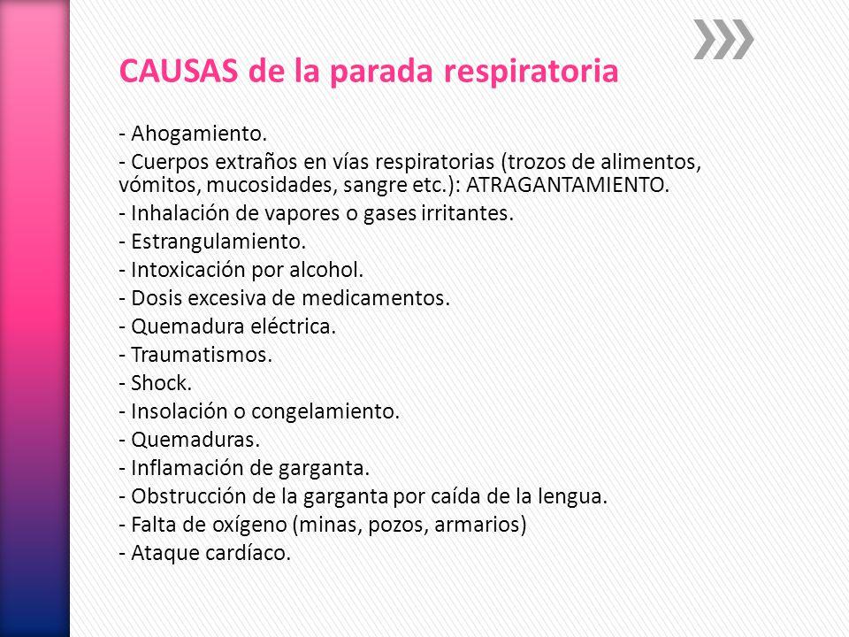 CAUSAS de la parada respiratoria - Ahogamiento. - Cuerpos extraños en vías respiratorias (trozos de alimentos, vómitos, mucosidades, sangre etc.): ATR