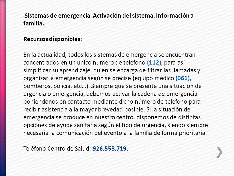 Sistemas de emergencia. Activación del sistema. Información a familia. Recursos disponibles: En la actualidad, todos los sistemas de emergencia se enc