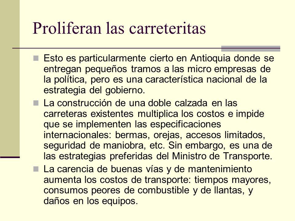 Proliferan las carreteritas Esto es particularmente cierto en Antioquia donde se entregan pequeños tramos a las micro empresas de la política, pero es una característica nacional de la estrategia del gobierno.