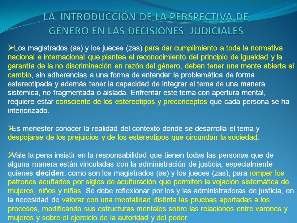 Debe procurarse el espacio para profundizar en el enfoque de género, para ponerse a tono con las nuevas miradas de derechos humanos, comprensivas de los derechos fundamentales, para lo cual es menester apoyarse en criterios de interpretación de la norma jurídica en el contexto social, con todos las circunstancias que rodean el asunto, conocer los principios lógicos que se antecedieron la creación de la norma y acudir al uso de herramientas de argumentación jurídica, que los lleve a una decisión justa, luego de un razonamiento jurídico práctico y demostrativo con una secuencia coherente de pensamiento.