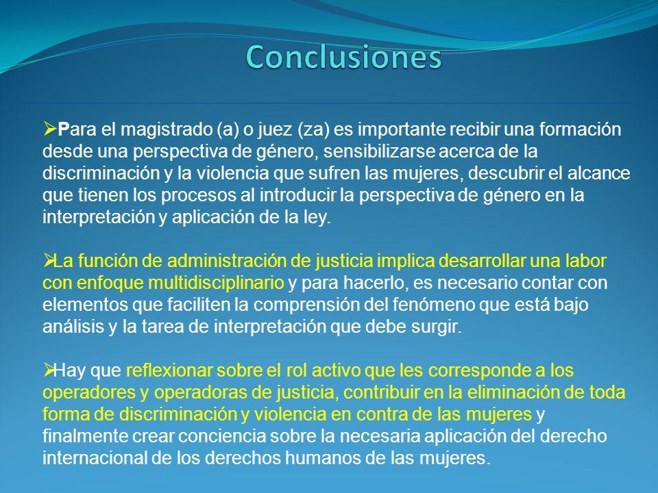 Para el magistrado (a) o juez (za) es importante recibir una formación desde una perspectiva de género, sensibilizarse acerca de la discriminación y l