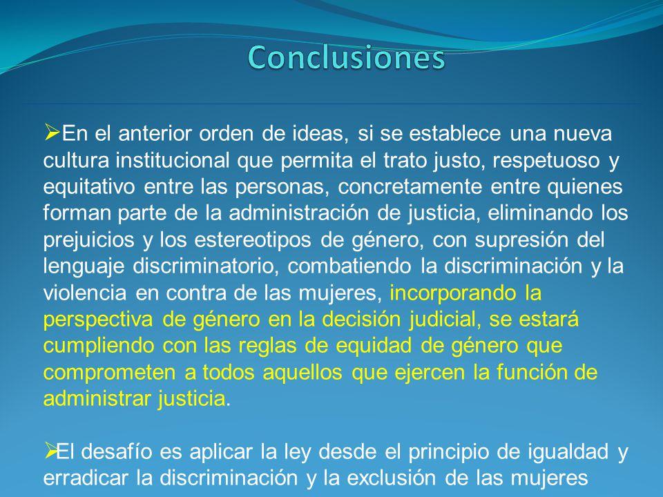 En el anterior orden de ideas, si se establece una nueva cultura institucional que permita el trato justo, respetuoso y equitativo entre las personas,