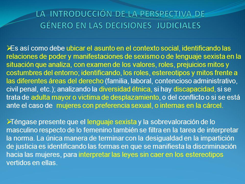 Es así como debe ubicar el asunto en el contexto social, identificando las relaciones de poder y manifestaciones de sexismo o de lenguaje sexista en l