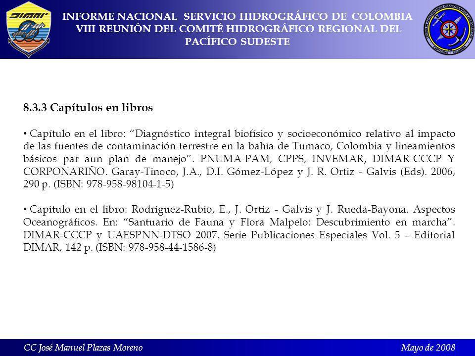 Mayo de 2008 8.3.3 Capítulos en libros Capítulo en el libro: Diagnóstico integral biofísico y socioeconómico relativo al impacto de las fuentes de contaminación terrestre en la bahía de Tumaco, Colombia y lineamientos básicos par aun plan de manejo.