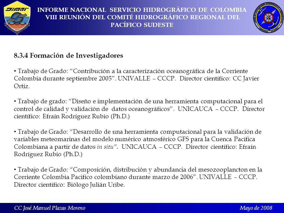 Mayo de 2008 8.3.4 Formación de Investigadores Trabajo de Grado: Contribución a la caracterización oceanográfica de la Corriente Colombia durante septiembre 2005.