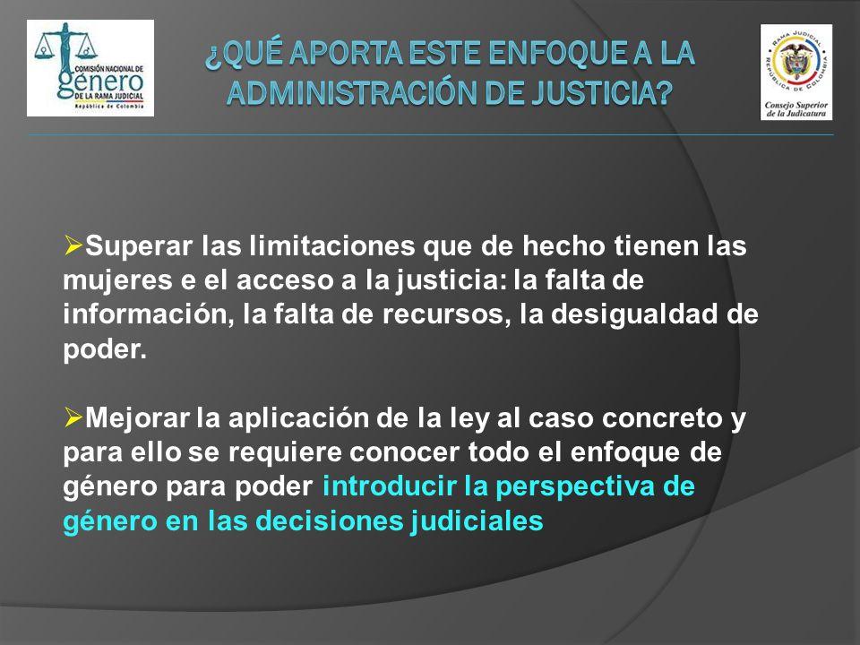 Superar las limitaciones que de hecho tienen las mujeres e el acceso a la justicia: la falta de información, la falta de recursos, la desigualdad de p