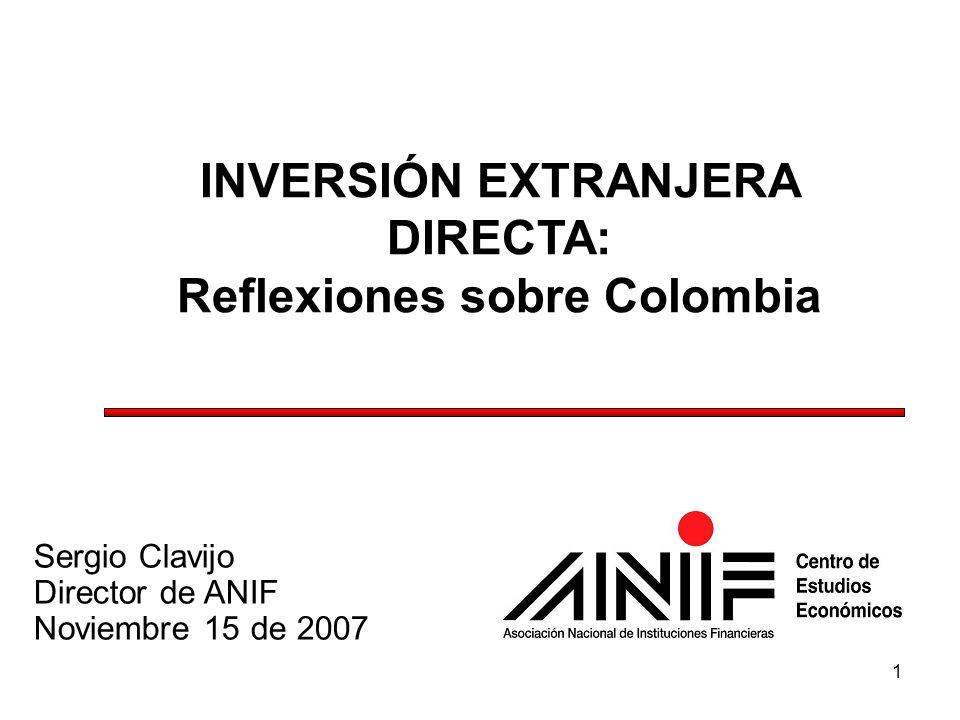 1 INVERSIÓN EXTRANJERA DIRECTA: Reflexiones sobre Colombia Sergio Clavijo Director de ANIF Noviembre 15 de 2007