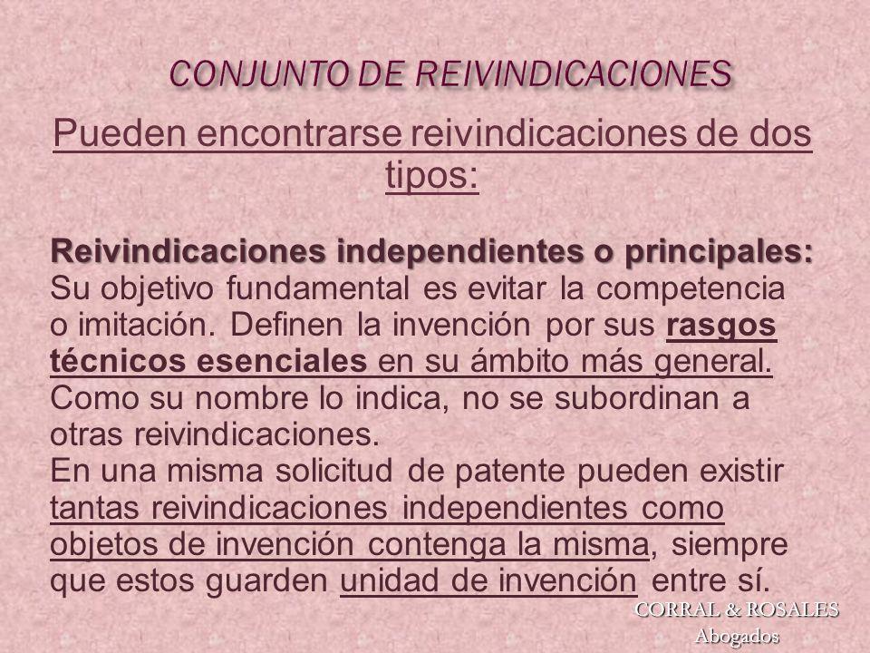 CORRAL & ROSALES Abogados Pueden encontrarse reivindicaciones de dos tipos: Reivindicaciones independientes o principales: Reivindicaciones independientes o principales: Su objetivo fundamental es evitar la competencia o imitación.