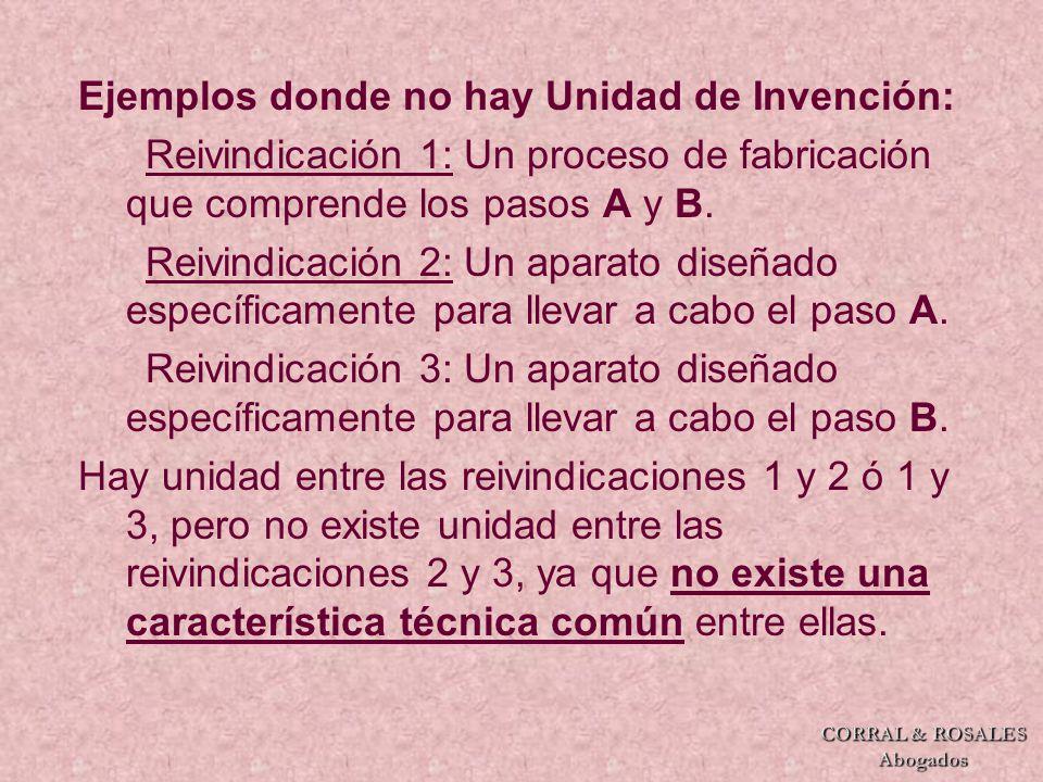 Ejemplos donde no hay Unidad de Invención: Reivindicación 1: Un proceso de fabricación que comprende los pasos A y B.