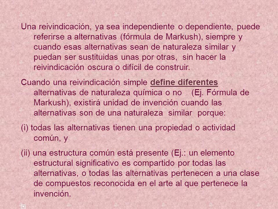 Una reivindicación, ya sea independiente o dependiente, puede referirse a alternativas (fórmula de Markush), siempre y cuando esas alternativas sean de naturaleza similar y puedan ser sustituidas unas por otras, sin hacer la reivindicación oscura o difícil de construir.