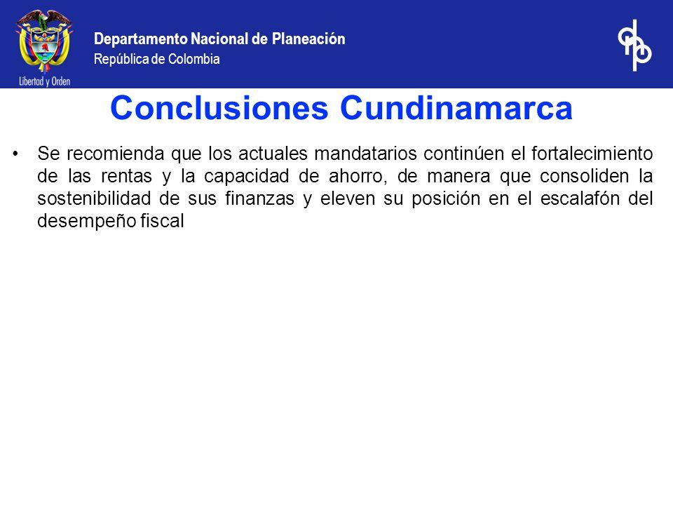 Departamento Nacional de Planeación República de Colombia Se recomienda que los actuales mandatarios continúen el fortalecimiento de las rentas y la capacidad de ahorro, de manera que consoliden la sostenibilidad de sus finanzas y eleven su posición en el escalafón del desempeño fiscal Conclusiones Cundinamarca