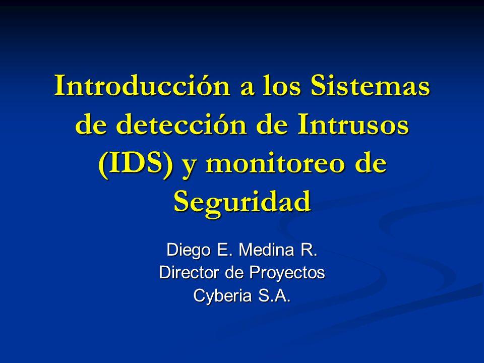 Introducción a los Sistemas de detección de Intrusos (IDS) y monitoreo de Seguridad Diego E. Medina R. Director de Proyectos Cyberia S.A.