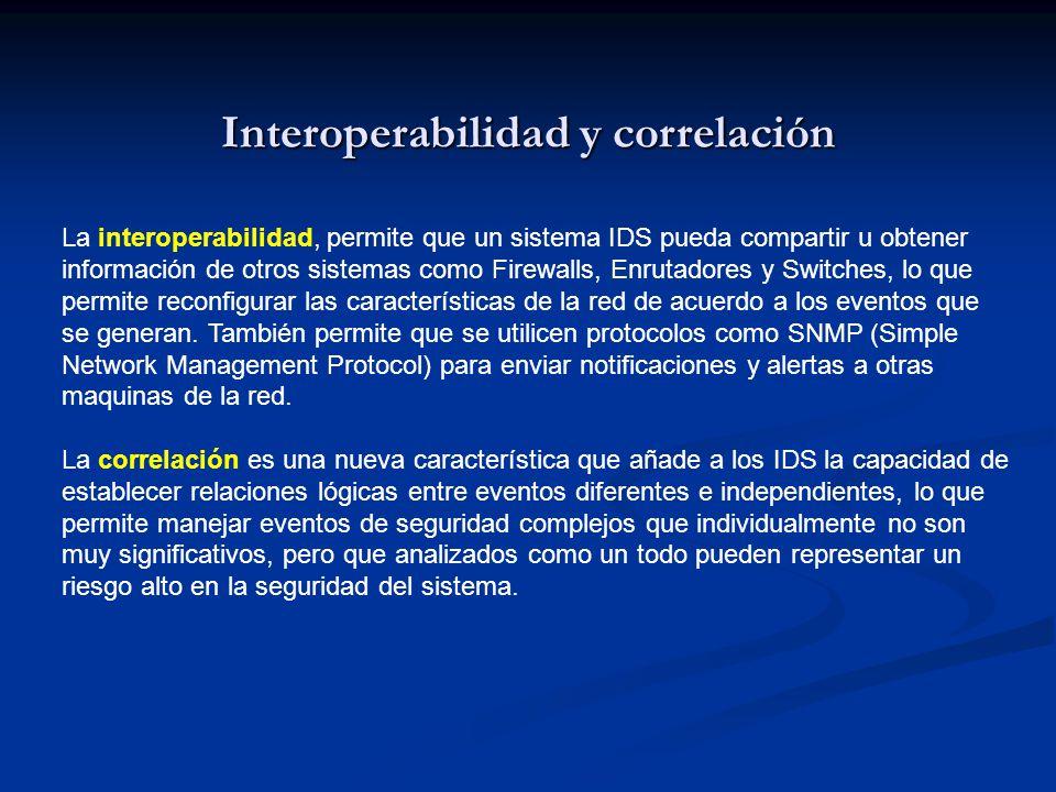 Interoperabilidad y correlación La interoperabilidad, permite que un sistema IDS pueda compartir u obtener información de otros sistemas como Firewall
