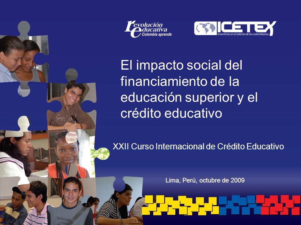 Lima, Perú, octubre de 2009 El impacto social del financiamiento de la educación superior y el crédito educativo XXII Curso Internacional de Crédito Educativo