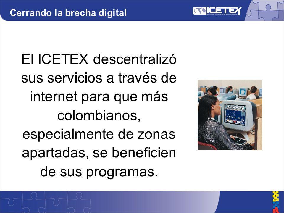 El ICETEX descentralizó sus servicios a través de internet para que más colombianos, especialmente de zonas apartadas, se beneficien de sus programas.