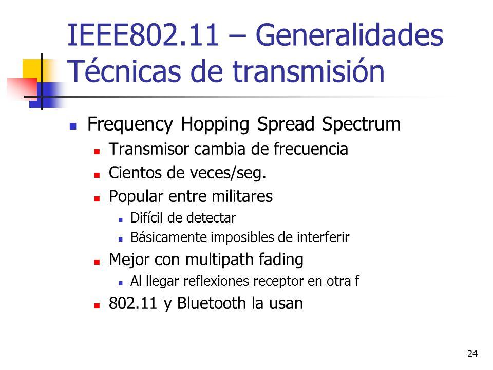 24 IEEE802.11 – Generalidades Técnicas de transmisión Frequency Hopping Spread Spectrum Transmisor cambia de frecuencia Cientos de veces/seg. Popular