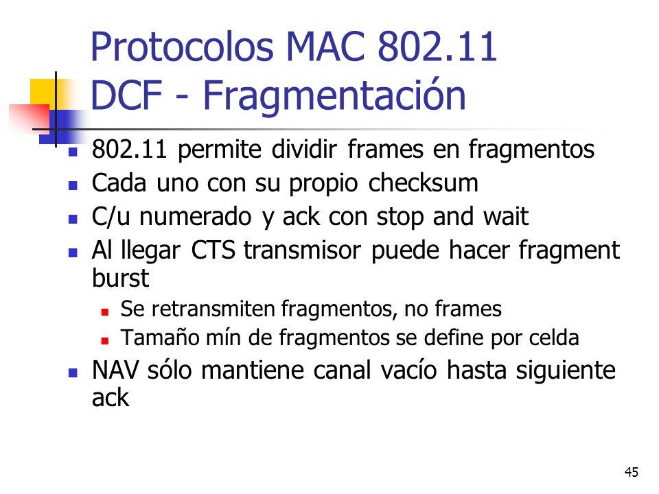 45 Protocolos MAC 802.11 DCF - Fragmentación 802.11 permite dividir frames en fragmentos Cada uno con su propio checksum C/u numerado y ack con stop a