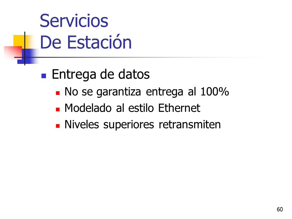 60 Servicios De Estación Entrega de datos No se garantiza entrega al 100% Modelado al estilo Ethernet Niveles superiores retransmiten