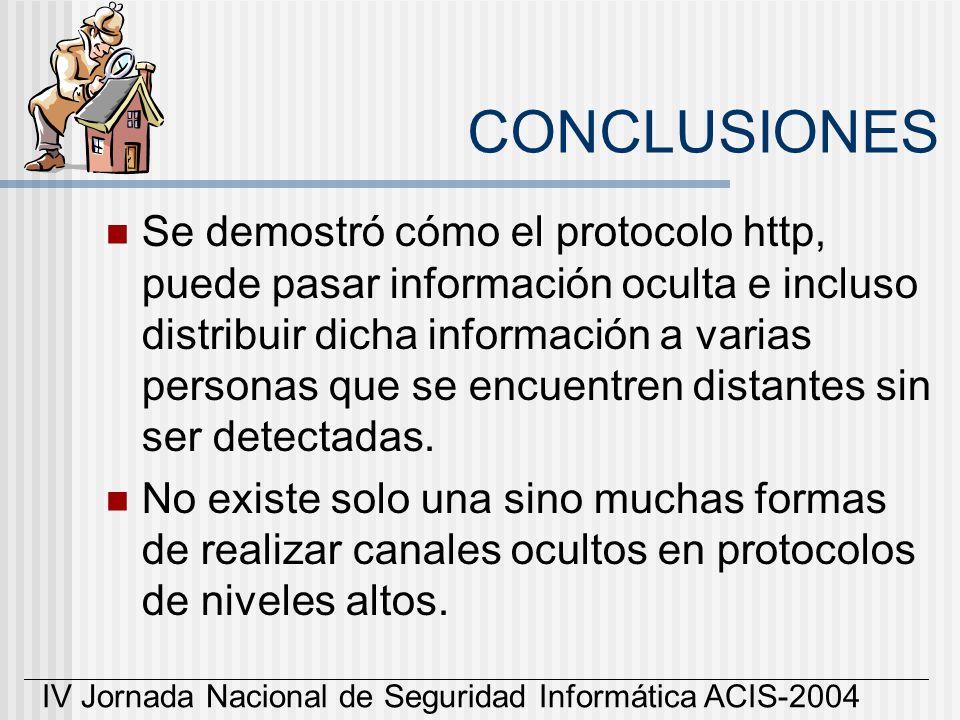 IV Jornada Nacional de Seguridad Informática ACIS-2004 Se demostró cómo el protocolo http, puede pasar información oculta e incluso distribuir dicha i