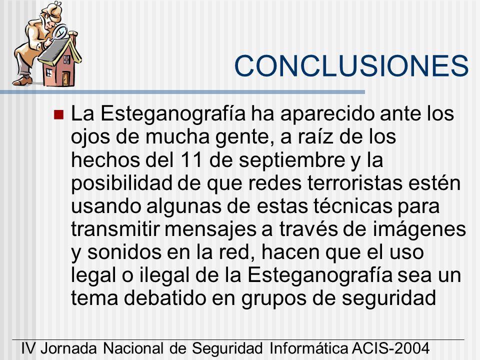 IV Jornada Nacional de Seguridad Informática ACIS-2004 La Esteganografía ha aparecido ante los ojos de mucha gente, a raíz de los hechos del 11 de sep