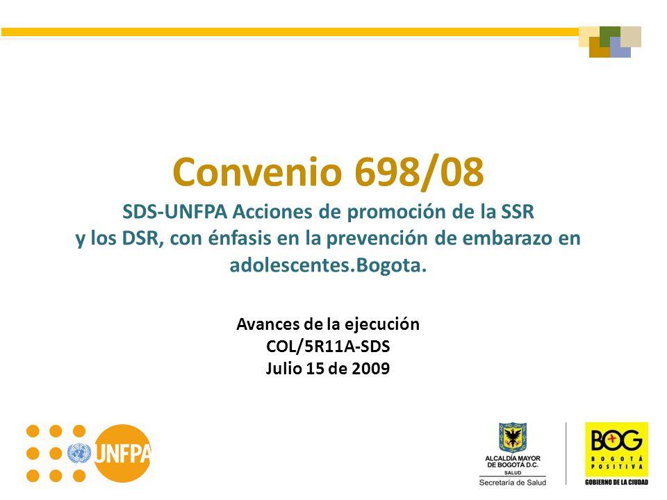 Convenio 698/08 SDS-UNFPA Acciones de promoción de la SSR y los DSR, con énfasis en la prevención de embarazo en adolescentes.Bogota. Avances de la ej