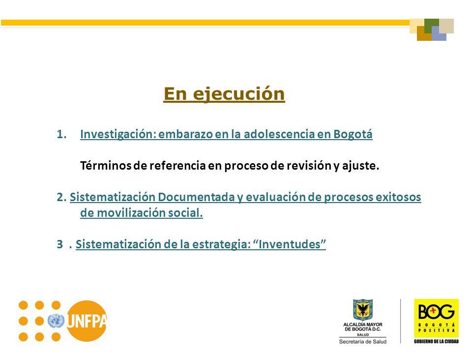 1.Investigación: embarazo en la adolescencia en Bogotá Términos de referencia en proceso de revisión y ajuste. 2. Sistematización Documentada y evalua