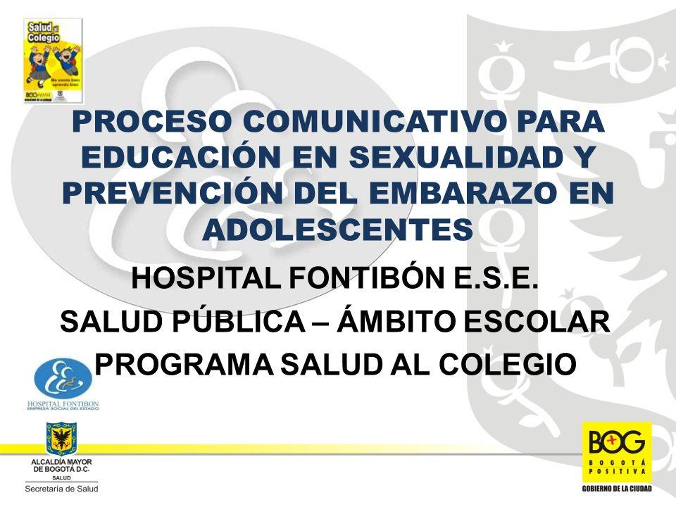 PROCESO COMUNICATIVO PARA EDUCACIÓN EN SEXUALIDAD Y PREVENCIÓN DEL EMBARAZO EN ADOLESCENTES HOSPITAL FONTIBÓN E.S.E.