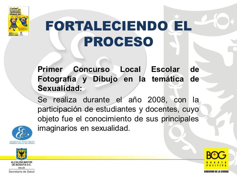 FORTALECIENDO EL PROCESO Primer Concurso Local Escolar de Fotografía y Dibujo en la temática de Sexualidad: Se realiza durante el año 2008, con la participación de estudiantes y docentes, cuyo objeto fue el conocimiento de sus principales imaginarios en sexualidad.