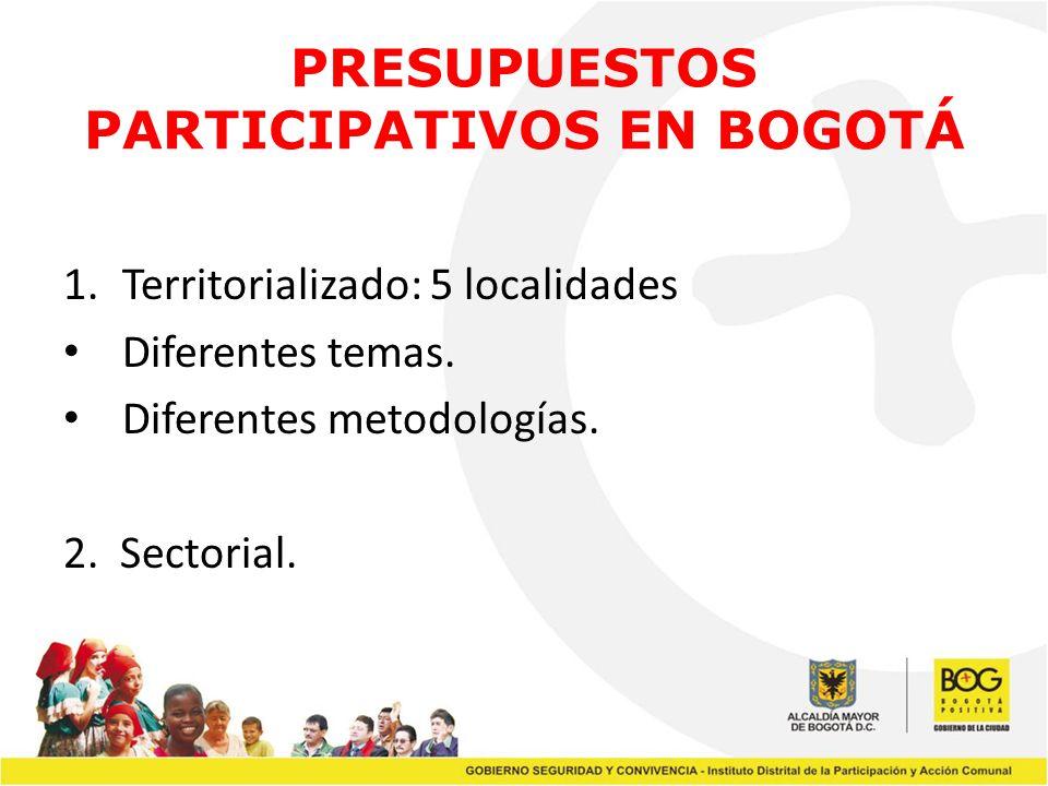 PRESUPUESTOS PARTICIPATIVOS EN BOGOTÁ 1.Territorializado: 5 localidades Diferentes temas. Diferentes metodologías. 2. Sectorial.