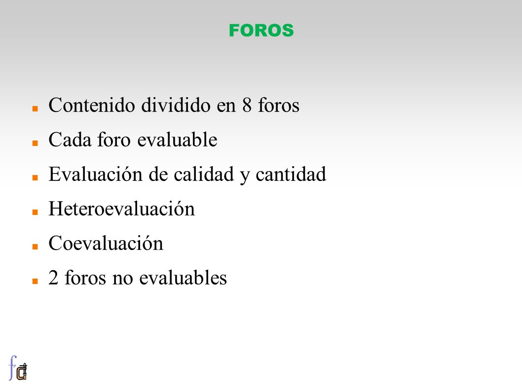 FOROS Contenido dividido en 8 foros Cada foro evaluable Evaluación de calidad y cantidad Heteroevaluación Coevaluación 2 foros no evaluables