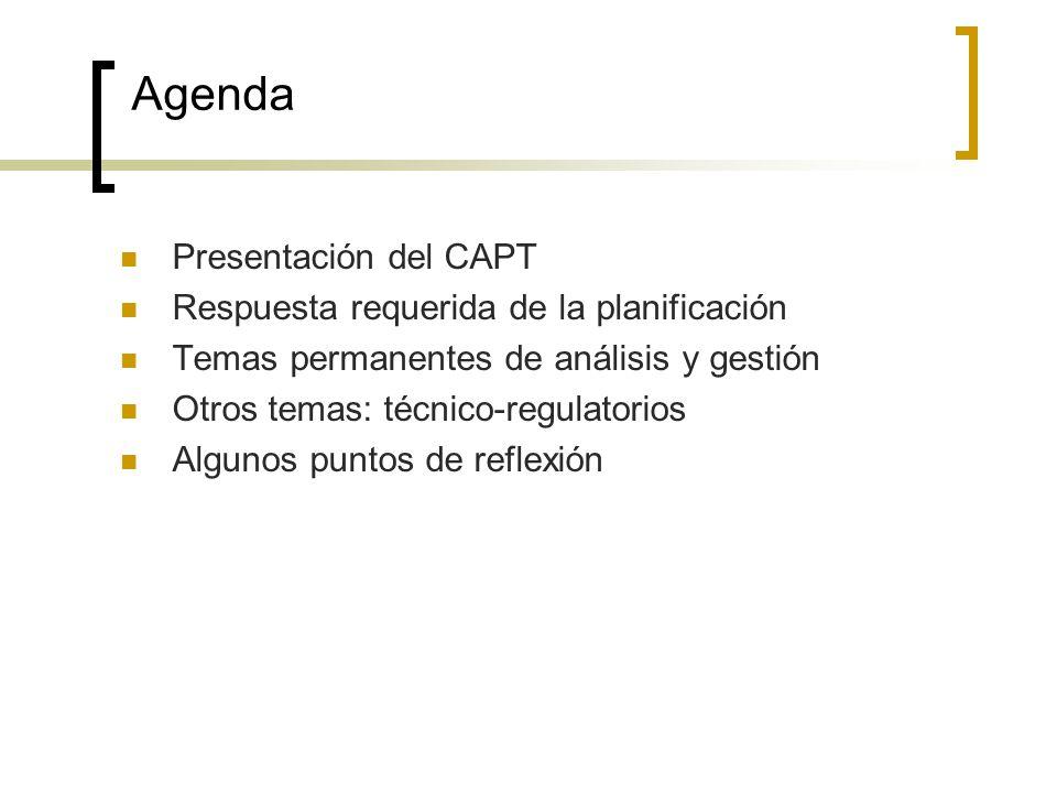 Agenda Presentación del CAPT Respuesta requerida de la planificación Temas permanentes de análisis y gestión Otros temas: técnico-regulatorios Algunos