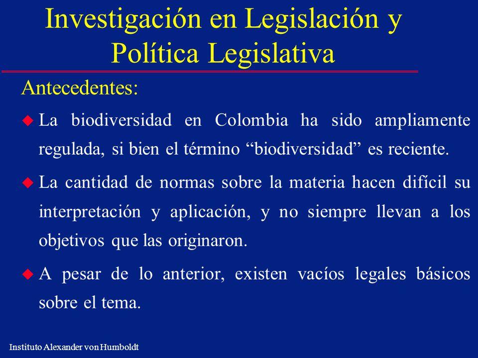 Instituto Alexander von Humboldt Investigación en Legislación y Política Legislativa Antecedentes: u La biodiversidad en Colombia ha sido ampliamente