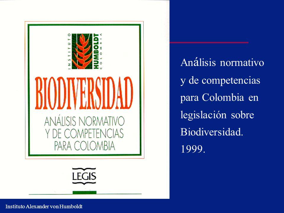 Instituto Alexander von Humboldt An á lisis normativo y de competencias para Colombia en legislación sobre Biodiversidad. 1999.