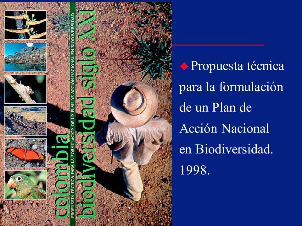 Instituto Alexander von Humboldt u Propuesta técnica para la formulación de un Plan de Acción Nacional en Biodiversidad. 1998.