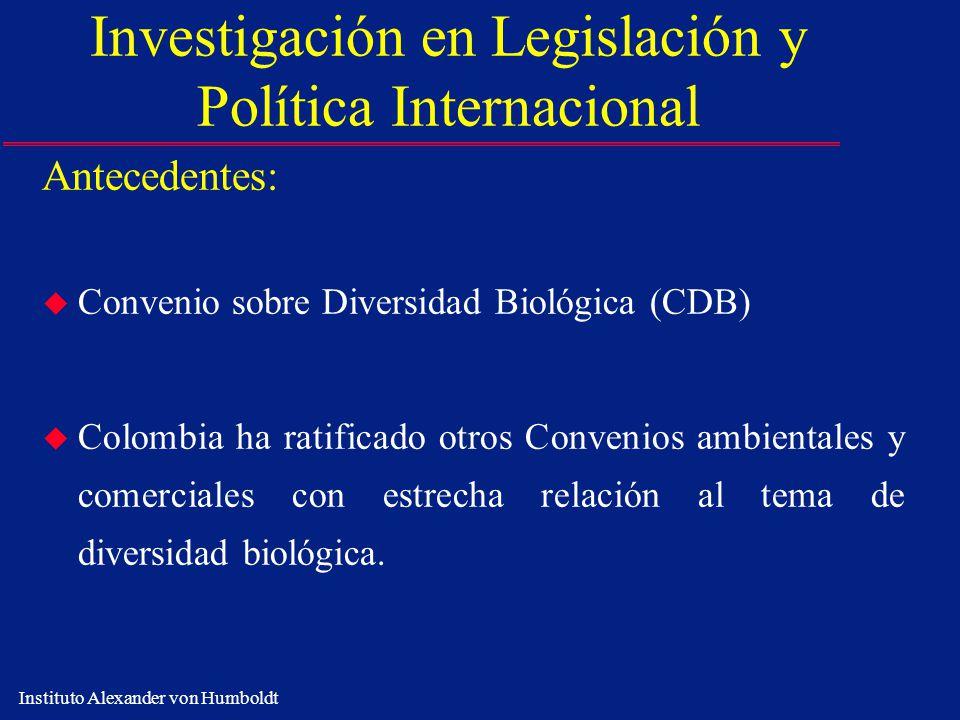 Instituto Alexander von Humboldt Investigación en Legislación y Política Internacional Antecedentes: u Convenio sobre Diversidad Biológica (CDB) u Col