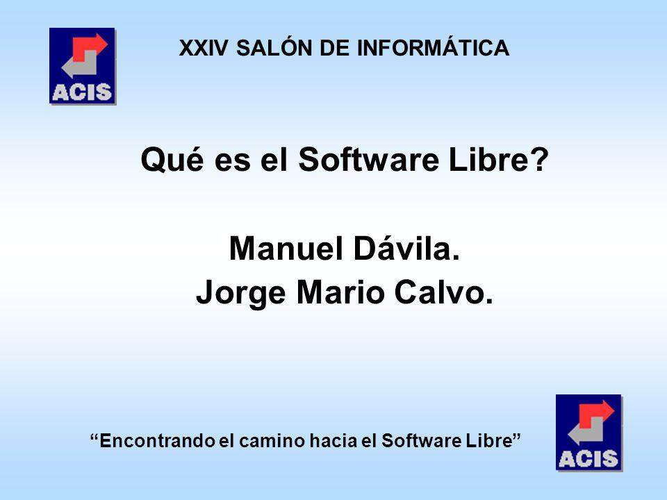 Encontrando el camino hacia el Software Libre XXIV SALÓN DE INFORMÁTICA Qué es el Software Libre? Manuel Dávila. Jorge Mario Calvo.