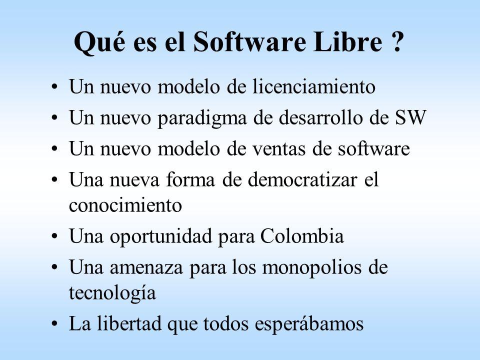 Qué es el Software Libre ? Un nuevo modelo de licenciamiento Un nuevo paradigma de desarrollo de SW Un nuevo modelo de ventas de software Una nueva fo