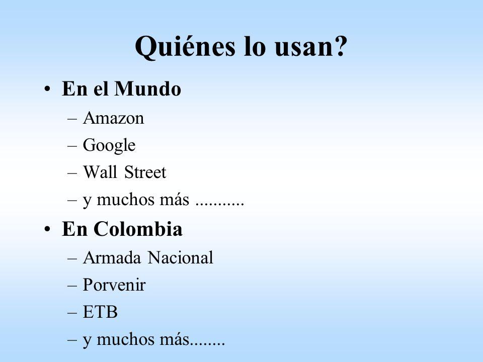 Quiénes lo usan? En el Mundo –Amazon –Google –Wall Street –y muchos más........... En Colombia –Armada Nacional –Porvenir –ETB –y muchos más........