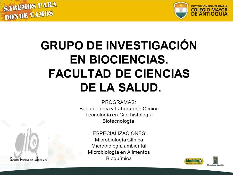 GRUPO DE INVESTIGACIÓN EN BIOCIENCIAS.FACULTAD DE CIENCIAS DE LA SALUD.