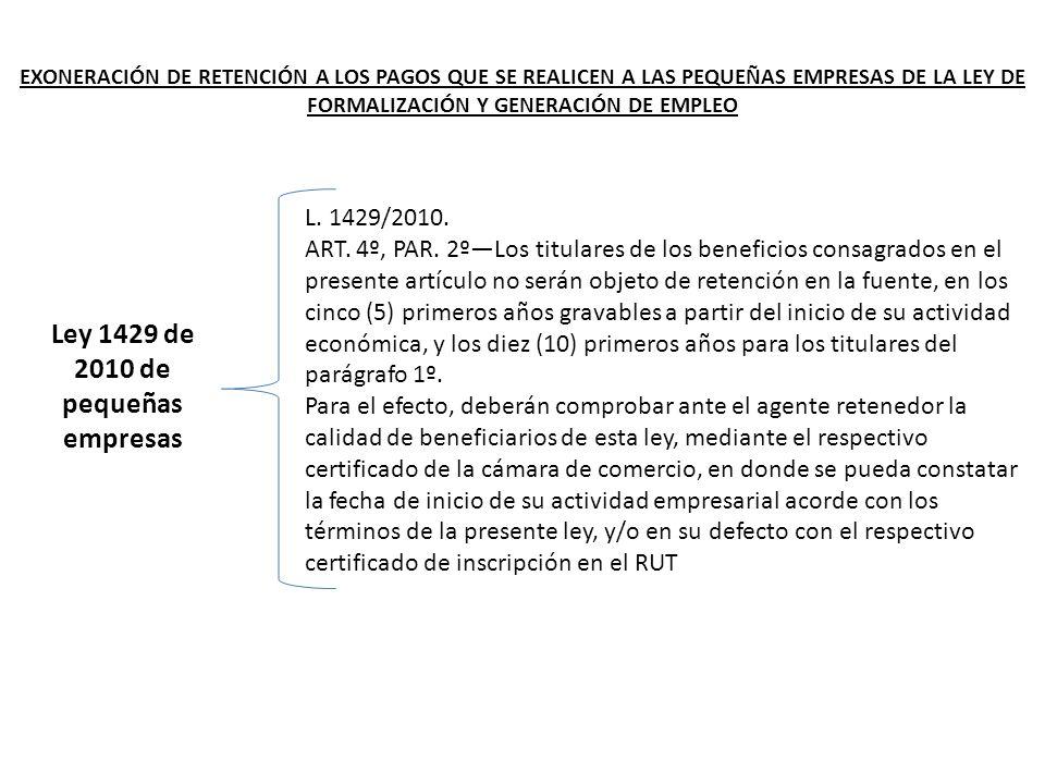 Ley 1429 de 2010 de pequeñas empresas L. 1429/2010. ART. 4º, PAR. 2ºLos titulares de los beneficios consagrados en el presente artículo no serán objet