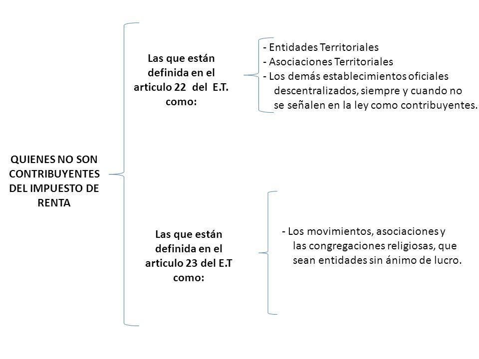 QUIENES NO SON CONTRIBUYENTES DEL IMPUESTO DE RENTA Las que están definida en el articulo 22 del E.T.