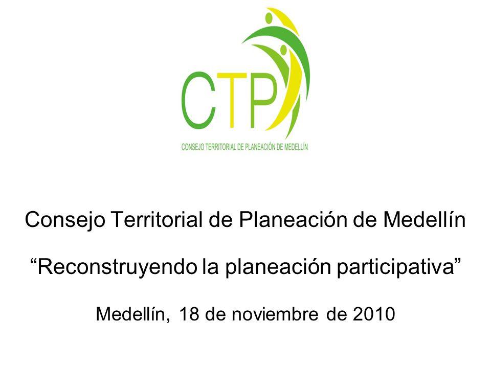 Consejo Territorial de Planeación de Medellín Reconstruyendo la planeación participativa Medellín, 18 de noviembre de 2010