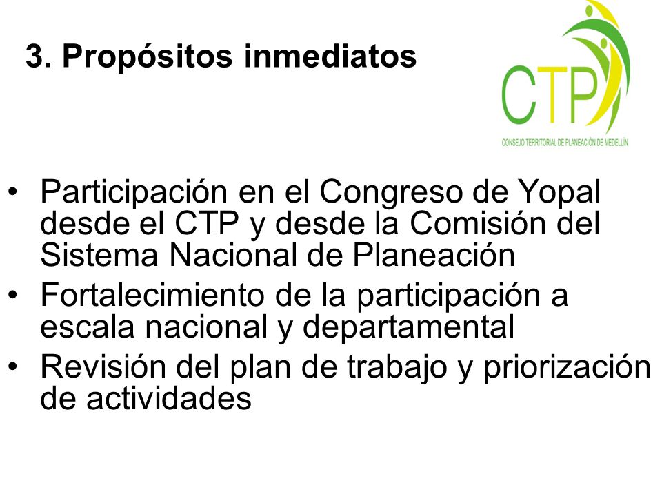 Participación en el Congreso de Yopal desde el CTP y desde la Comisión del Sistema Nacional de Planeación Fortalecimiento de la participación a escala nacional y departamental Revisión del plan de trabajo y priorización de actividades 3.