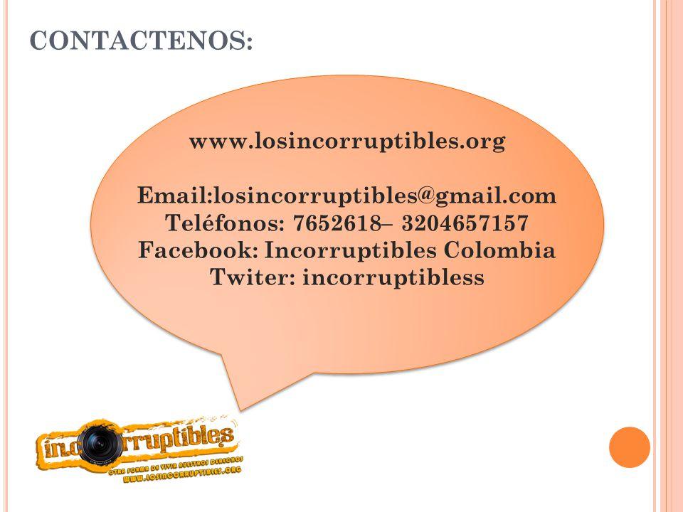 CONTACTENOS: www.losincorruptibles.org Email:losincorruptibles@gmail.com Teléfonos: 7652618– 3204657157 Facebook: Incorruptibles Colombia Twiter: inco